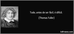 frase-tudo-antes-de-ser-facil-e-dificil-thomas-fuller-117503