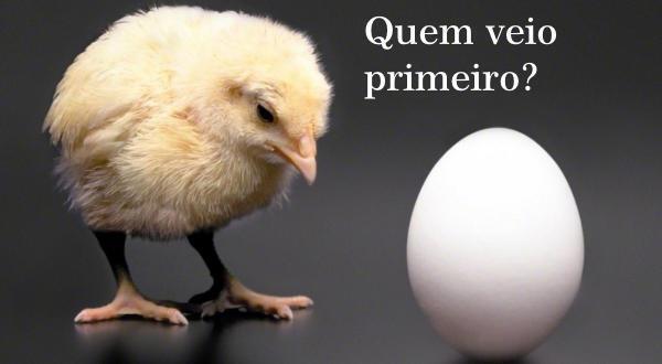o-ovo-ou-a-galinha-quem-veio-primeiro
